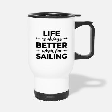 Person Life is always better when I'm sailing - Travel Mug