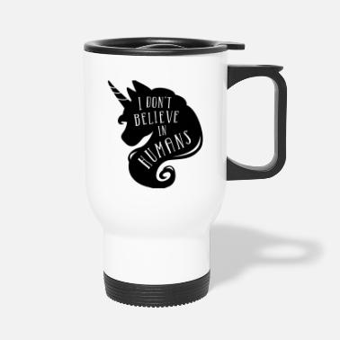 I don´t believe in humans - unicorn - Travel Mug
