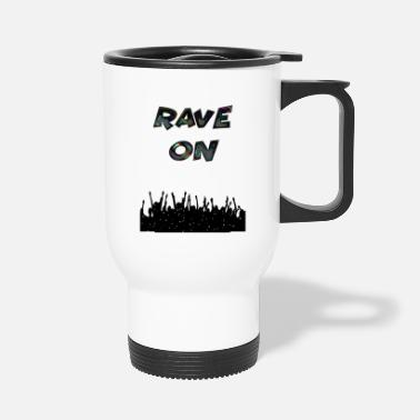 Rave rave on - Travel Mug