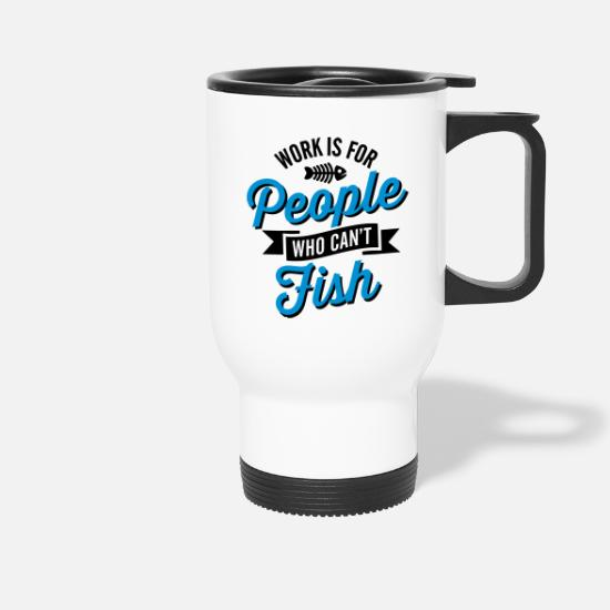 Angeln Tassen & Becher - Work is for people who can't fish - Thermobecher Weiß