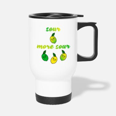 Sour sour more sour - Travel Mug