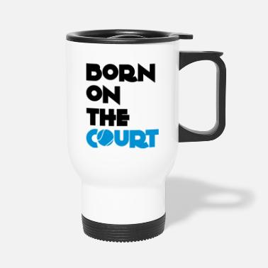 Court born on the court - Travel Mug