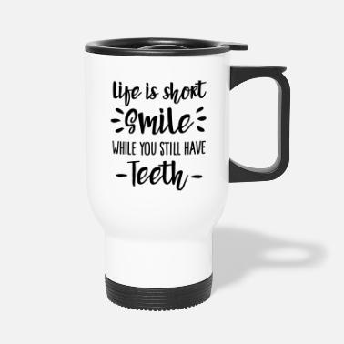 Urodziny Life is short, smile, while you still have teeth - Kubek termiczny