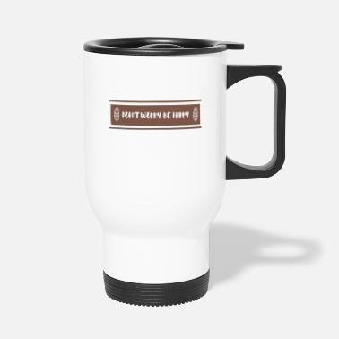Hippie Hippie / Hippies: Don't Worry Be Hippy - Travel Mug