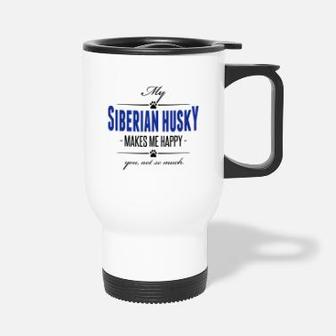 Husky My Siberian Husky makes me happy - Travel Mug