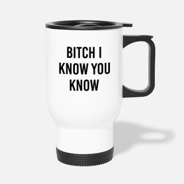 Fichissimo Bitch I know you know - Tazza termica