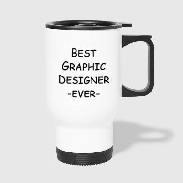 best graphic designer ever - Thermobecher