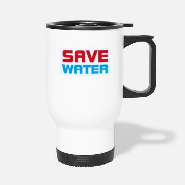 Save Save Water- save water, save the world - Travel Mug