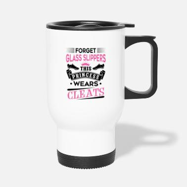 Cleats Forget glass slippers this princess wear cleats - Travel Mug
