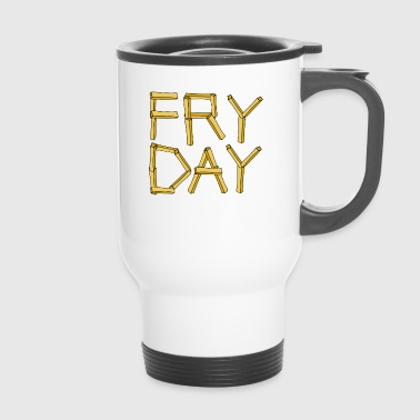 Frites Fry jour vendredi frites frites jour chips frites T-shirt - Mug thermos