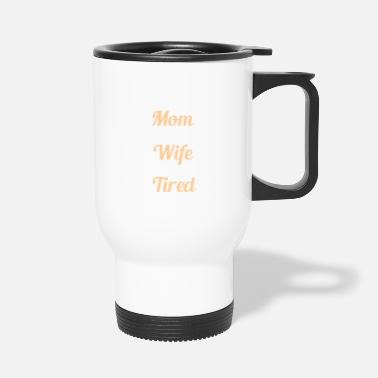 Super SUPER MOM - SUPER WIFE - SUPER TIRED - Travel Mug