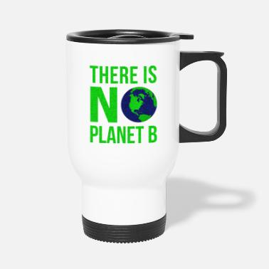 Earth Day There Is No Planet B - Earth Day - Travel Mug