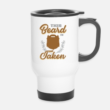 Taken This Beard is Taken - Travel Mug