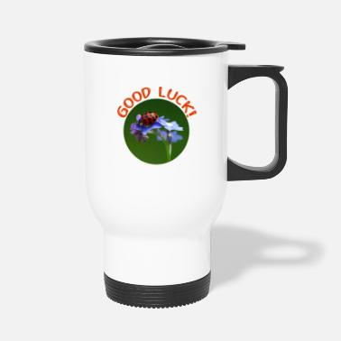 Luck Good luck - Good luck - Travel Mug