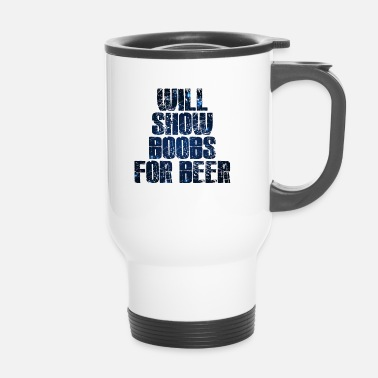 Boobs Will show Boobs for Beer - Travel Mug