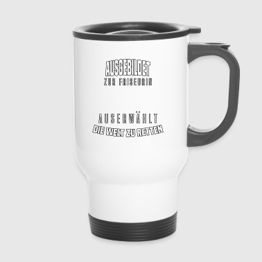 Trained to be a hairdresser to save the world. - Travel Mug