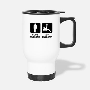 Husband Your husband my husband - Travel Mug