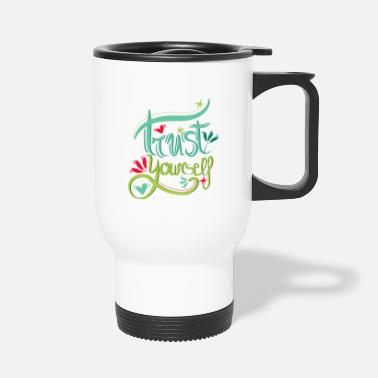 Trust Yourself Trust yourself - Travel Mug