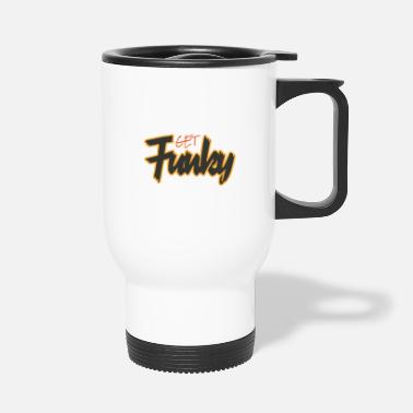 Funky Funky Get Funky Crazy Crazy Crazy - Mug isotherme