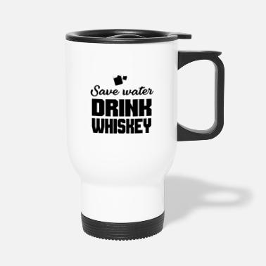 Save Water Whiskey Drink Alcool - Cadeau - Mug isotherme