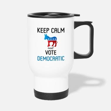 Democrat KEEP CALM AND VOTE DEMOCRATIC - Travel Mug