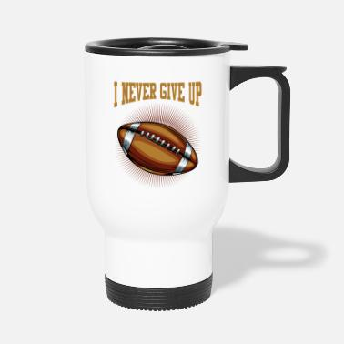 Up I Never Give Up American Football Pigskin Geschenk - Thermobecher