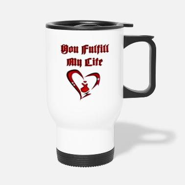 Fulfil you fulfill my life - Travel Mug