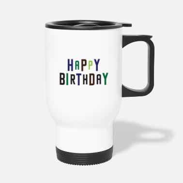 Happy Birthday Happy Birthday, Happy Birthday - Travel Mug