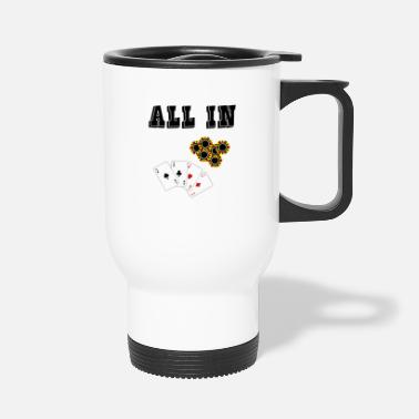 All In ALL IN - Travel Mug