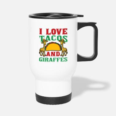 I Love Tacos I Love Tacos And Giraffes - Thermobecher