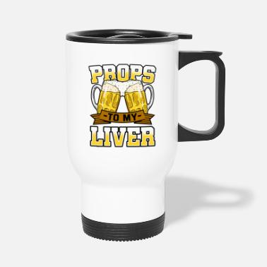 Prop Props To My Liver - Travel Mug