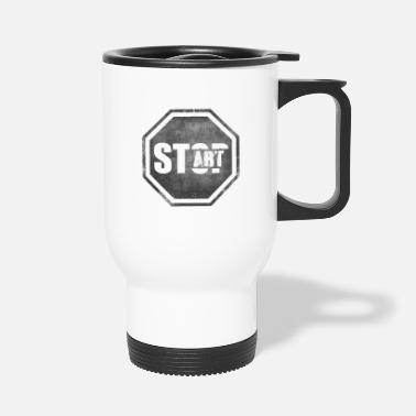 Start STOP START Start Art Start art - Travel Mug