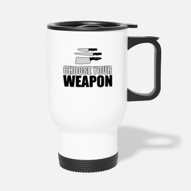 Culinary Art Culinary Arts Chef - Choose Your Weapon - Travel Mug