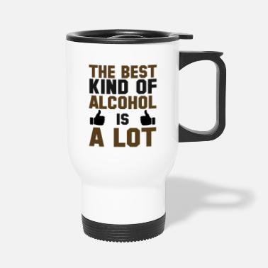 Whiskey The Best Kind Of Alcohol Is A Lot - Travel Mug