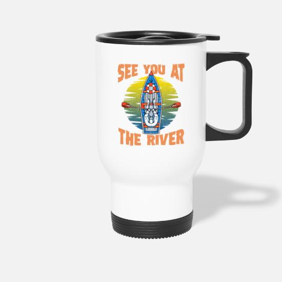 Camping Mugs & Drinkware - Cute & Funny See You At The River Rafting - Travel Mug white