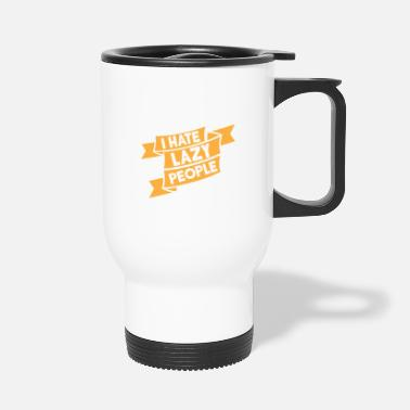 To Hate I hate lazy people - funny t-shirt saying - Travel Mug