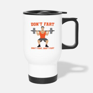 Squatters Don't fart weightlifter shirt - Travel Mug