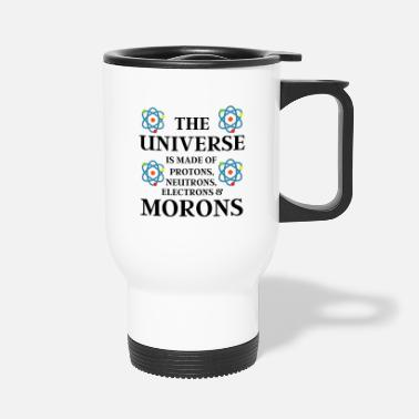 Moron The Universe is made of Morons - Travel Mug