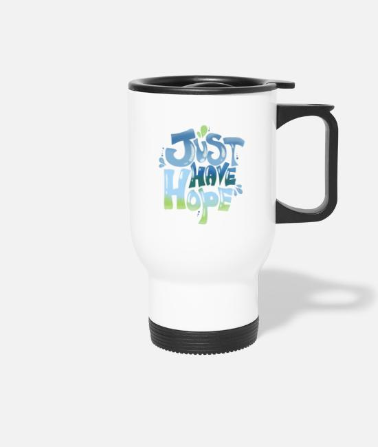 Birthday Mugs & Drinkware - Just Have Hope Inspiration Tshirt - Travel Mug white