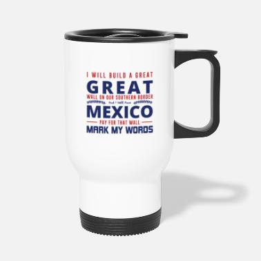 Pro I WILL BUILD A GREAT Great Wall ... - Travel Mug