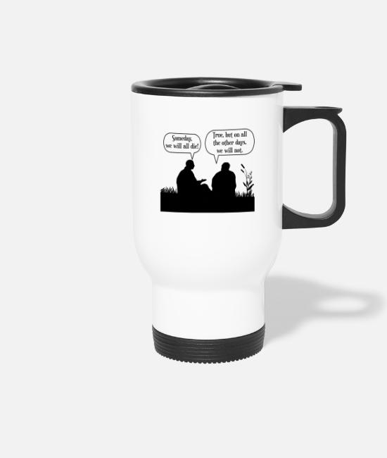 Quote Mugs & Drinkware - We'll All Die & Funny Sayings - Travel Mug white