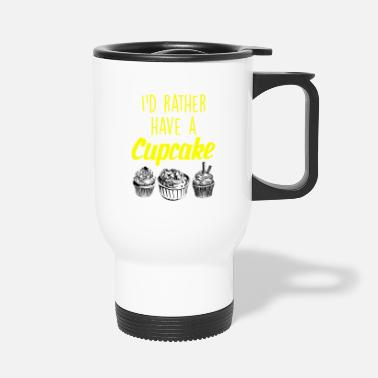 Cookie I would rather have a cupcake - Travel Mug