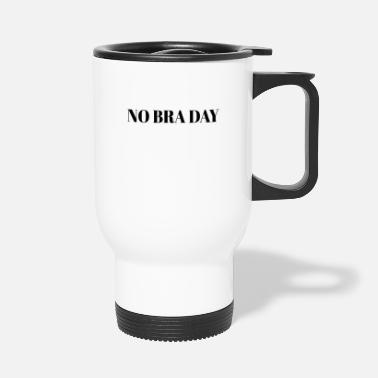 Young Underwear No Bra Day Club bra bust holder gift - Travel Mug