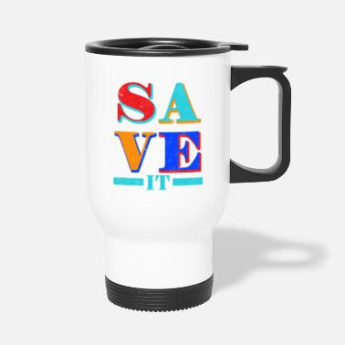 Save Save it - Travel Mug