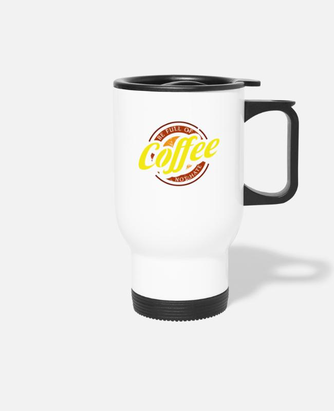 Barista Mugs & Drinkware - Be Full Of Coffee Not Hate - Barista - Travel Mug white