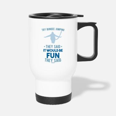Sporty Try Bungee Jumping They Said - Travel Mug