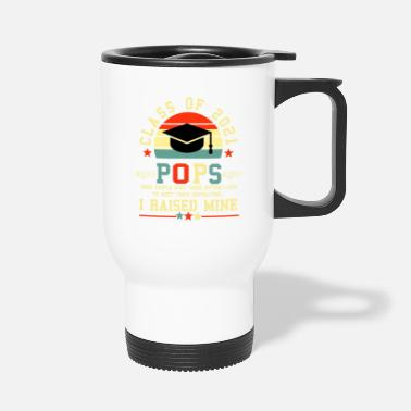 Expression Dad of A Class of 2021 Graduate Graduation Father - Travel Mug