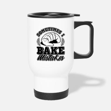 Jokes Sometimes I Bake Mistakes - Travel Mug