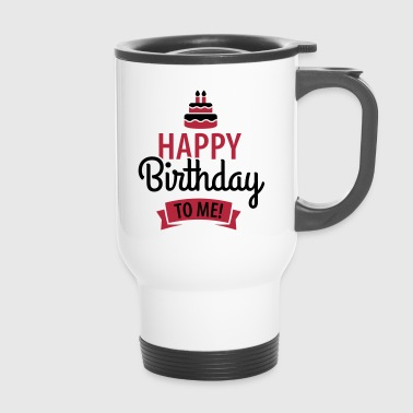 Happy birthday to me! - Tazza termica