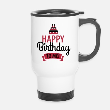 Happy Birthday Happy birthday to me! - Tazza termica